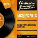 Jacques Pills - Toi qui disais, qui disais, qui disais (Mono Version)