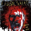 A Global Threat - Until We Die...