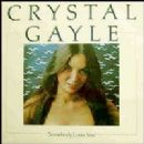 Somebody Loves You - Crystal Gayle - Crystal Gayle