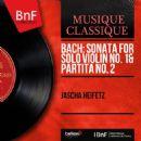 Jascha Heifetz - Bach: Sonata for Solo Violin No. 1 & Partita No. 2 (Mono Version)