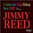 Jimmy Reed - T'Ain't No Big Thing But He Is Jimmy Reed [Remastered]