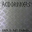 Acid Drinkers - Rock Is Not Enough..