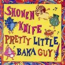 Shonen Knife - Pretty Little Baka Guy