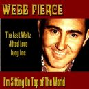 Webb Pierce - I'm Sitting on Top of The World