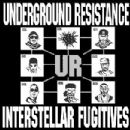 Underground Resistance - Interstellar Fugitives