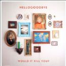 Hellogoodbye - Would It Kill You?