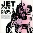 Jet - Cold Hard Bitch