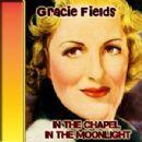 In the Chapel in the Moonlight - Gracie Fields