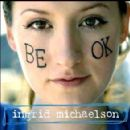 Ingrid Michaelson Album - Be OK